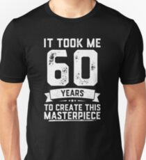 Funny 60 Years Old Joke Shirt 60th Birthday Gag Gift Idea Unisex T-Shirt