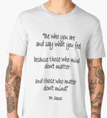 Dr. Seuss, Be who you are and say what you feel, because those who mind don't matter and those who matter don't mind. Men's Premium T-Shirt