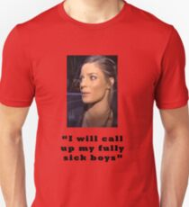 I will call up my full sick boys.. T-Shirt