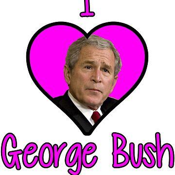 I <3 George Bush by DemHunneds