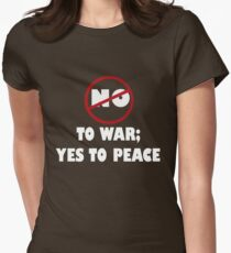 NO TO WAR; YES TO PEACE Womens Fitted T-Shirt