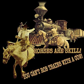 Horses Are Skill! You Can't Rob Trains With A Cow! by Blobsquatch