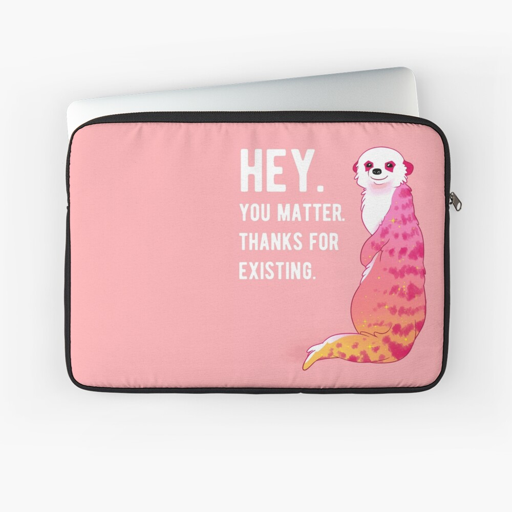 """""""HEY. You Matter. Thanks for Existing."""" Sunset Meerkat Laptop Sleeve"""