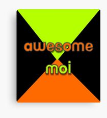 Awesome Moi Canvas Print