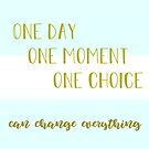One day, one moment, one choice can change everything by PSamp