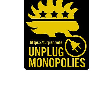 Unplug Monopolies  - Turpish for PSC by ProudApparel