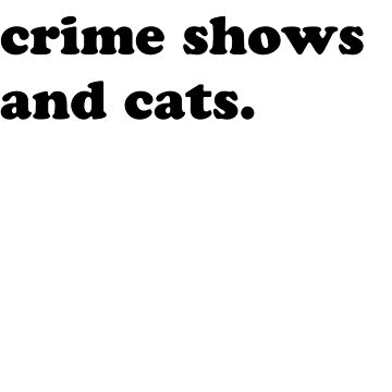 Crime shows and cats by rosalynnllc