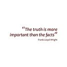 Frank Lloyd Wright - Truth more important than facts... (Amazing Sayings) by gshapley