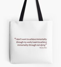 Woody Allen - immortality through not dying (Amazing Sayings) Tote Bag