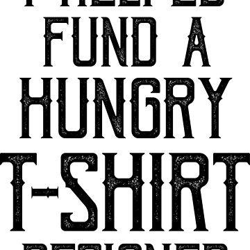 hungry t-shirt designer by TheMaker