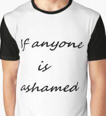 If anyone is ashamed, #Ifanyoneisashamed, #Ifanyone, #isashamed, #If, #anyone, #is, #ashamed, Graphic T-Shirt