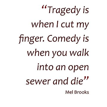 ...Comedy is when you walk into an open sewer and die (Amazing Sayings) by gshapley