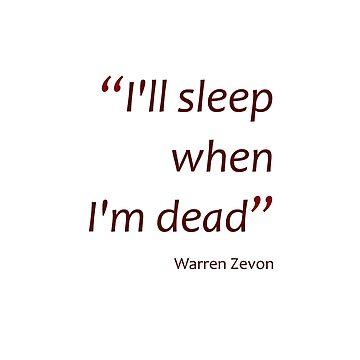 I'll sleep when I'm dead (Amazing Sayings) by gshapley