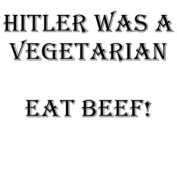 Hitler was a vegetarian Eat Beef! by Thorbo99
