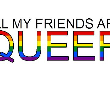 all my friends are QUEER by FireLemur