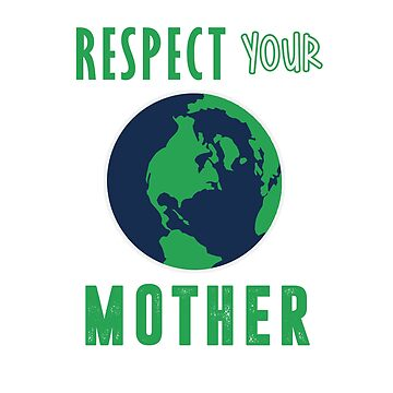 Respect Your Mother T-shirt by RadTechdesigns