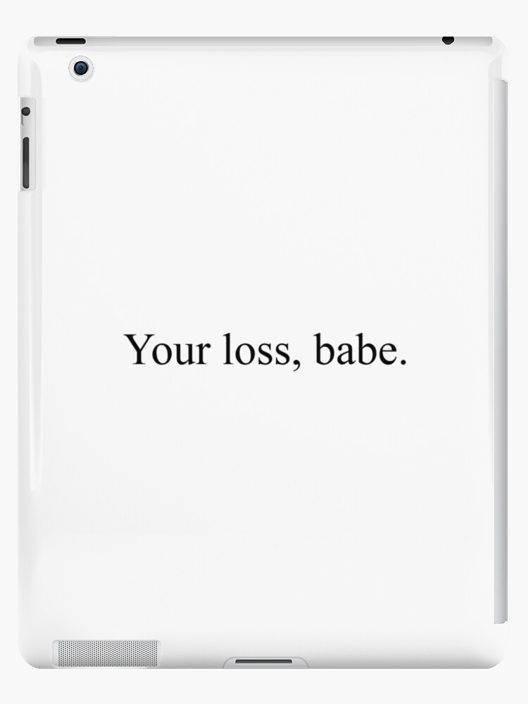 \'Your loss, babe. [Top Girly Teenager Quotes & Lyrics] - [Text Posts]\' iPad  Case/Skin by ElderArt