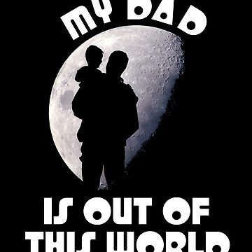 My Dad Is Out Of This World Father's Day by Quooki