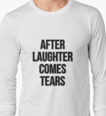 after laughter comes tears Long Sleeve T-Shirt