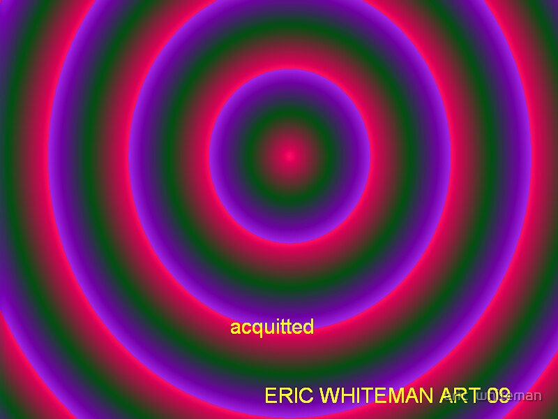ACQUITTED ) ERIC WHITEMAN  ART   by eric  whiteman