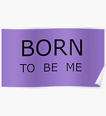 Born To Be Me -  Black Text Poster