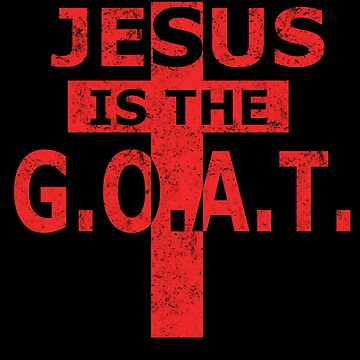 Jesus is the G.O.A.T. design with cross weathered red by Spooner427