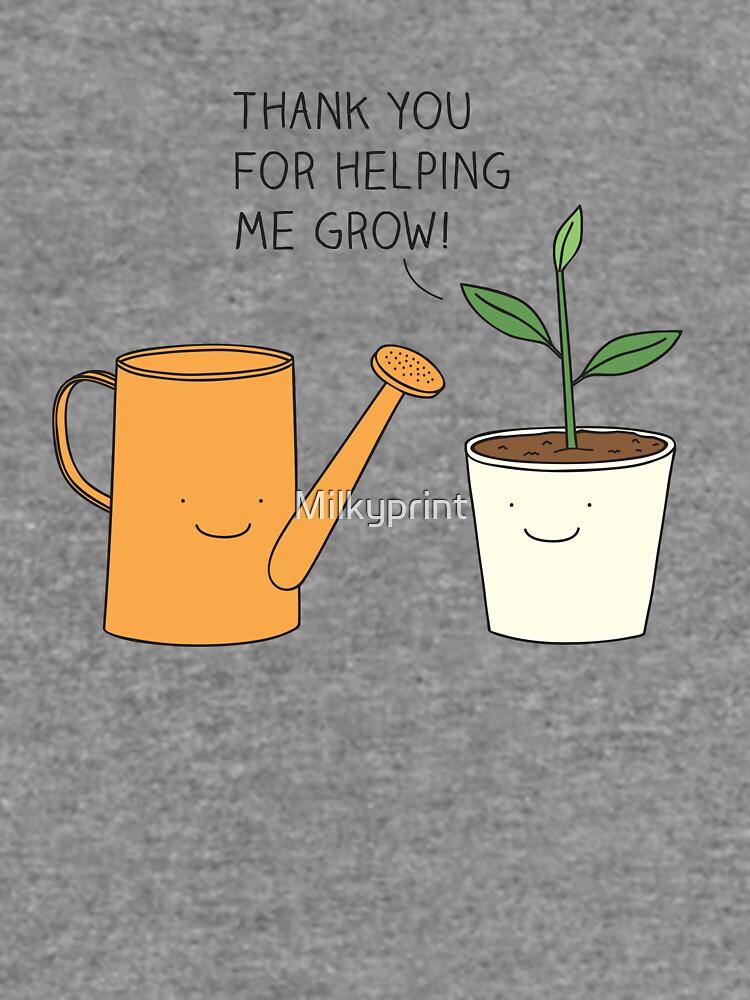 Danke, dass du mir geholfen hast zu wachsen! von Milkyprint