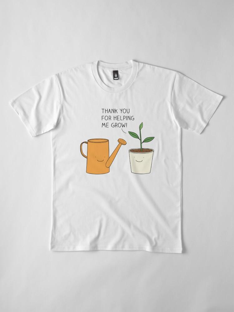 Alternative Ansicht von Danke, dass du mir geholfen hast zu wachsen! Premium T-Shirt