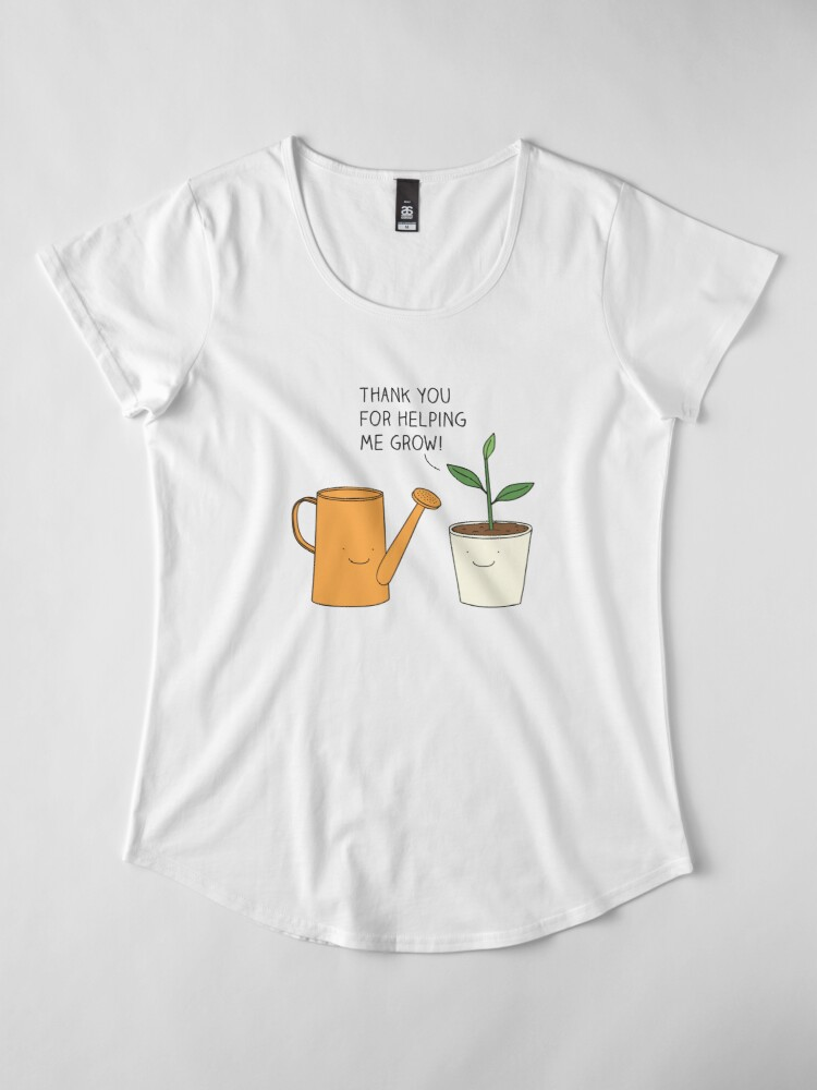 Alternate view of Thank you for helping me grow! Premium Scoop T-Shirt
