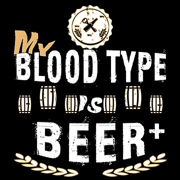 My Blood Type Is Beer + by SmartStyle