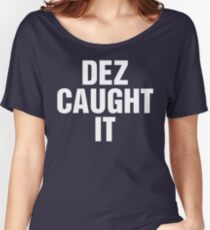 Dez Caught It Women's Relaxed Fit T-Shirt