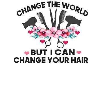 I Can't Change The World But I Can Change Your Hair  by hustlagirl