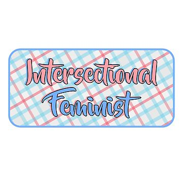 Intersectional Feminist by klairehumanoid
