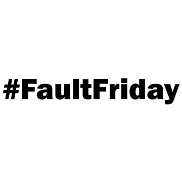 # Fault Friday by christopherda
