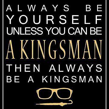 Be a Kingsman. by AustralianSpy