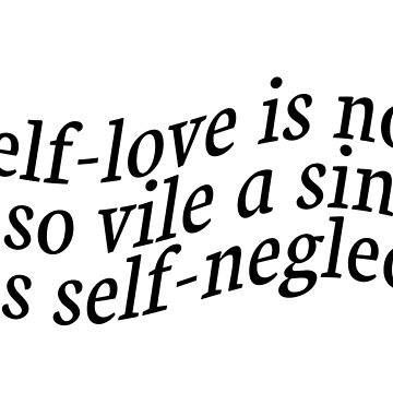 self love is not so vile a sin as self-neglect by ThatGirlTheyKno