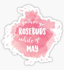 Gather Ye Rosebuds Sticker Sticker