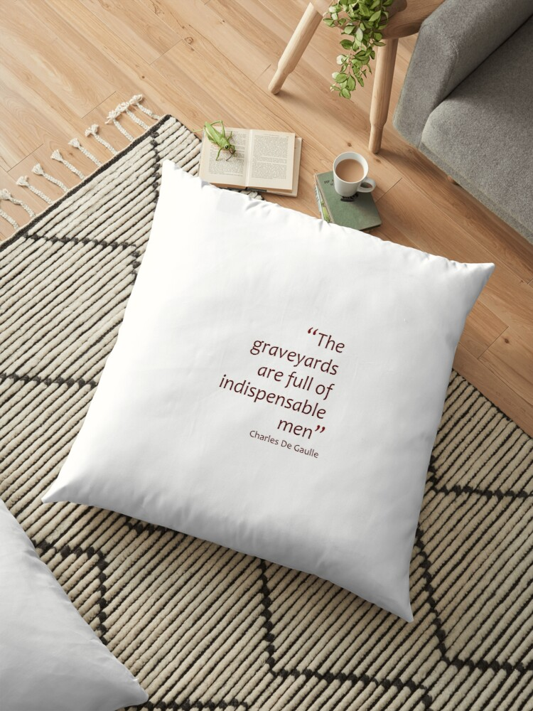 'The graveyards are full of indispensable men (Amazing Sayings)' Floor  Pillow by gshapley