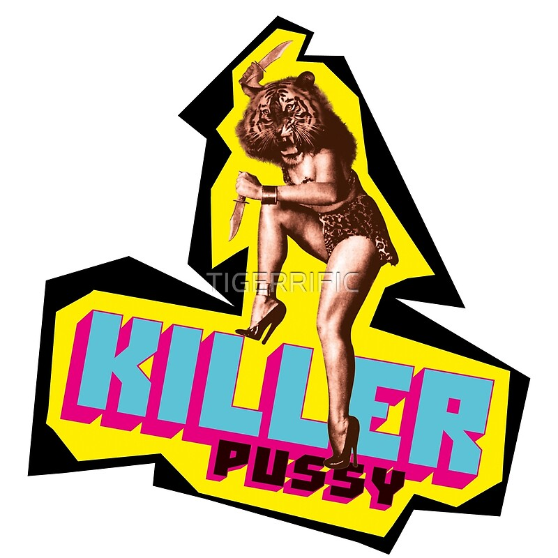 Im a pussy killer