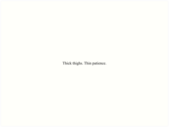 \'Thick thighs. Thin patience. [Top Girly Teenager Quotes & Lyrics] - [Text  Posts]\' Art Print by ElderArt
