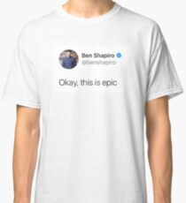 okay, this is EPIC Classic T-Shirt