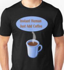 Instant Human...Just Add Coffee Unisex T-Shirt