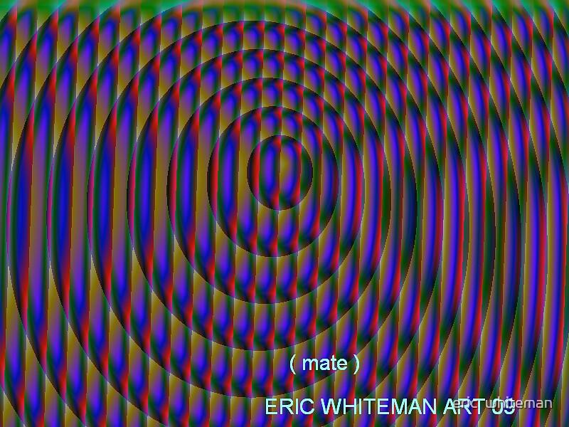 ( MATE ) ERIC WHITEMAN  ART   by eric  whiteman