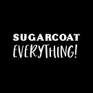 SUGARCOAT EVERYTHING! by jazzydevil