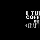 I turn coffee into chapters by jazzydevil