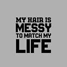 Unordentliches Leben, unordentliches Haar von JessicaComplex