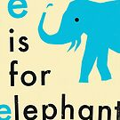 E IS FOR ELEPHANT by JazzberryBlue