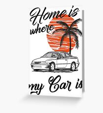 Calibra & quot; home is where my car is & quot; Greeting Card