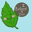 I be-leaf in you  by shashira
