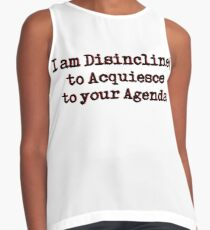 I am Disinclined to Acquiesce to your Agenda Contrast Tank